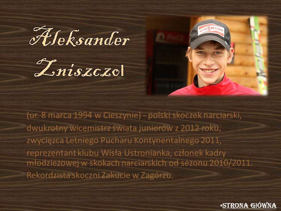 Aleksander Zniszczoł (ur. 8 marca 1994 w Cieszynie) - polski skoczek narciarski, dwukrotny wicemistrz świata juniorów z 2012 roku,