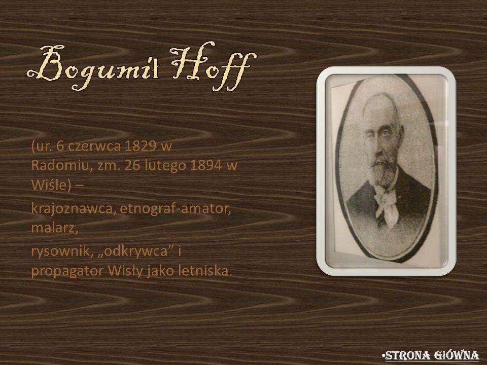Bogumił Hoff (ur. 6 czerwca 1829 w Radomiu, zm. 26 lutego 1894 w Wiśle) – krajoznawca, etnograf-amator, malarz,