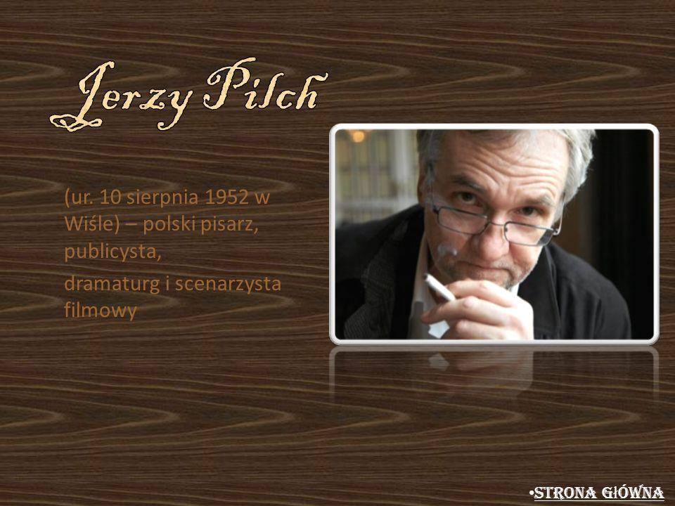 Jerzy Pilch (ur. 10 sierpnia 1952 w Wiśle) – polski pisarz, publicysta, dramaturg i scenarzysta filmowy.