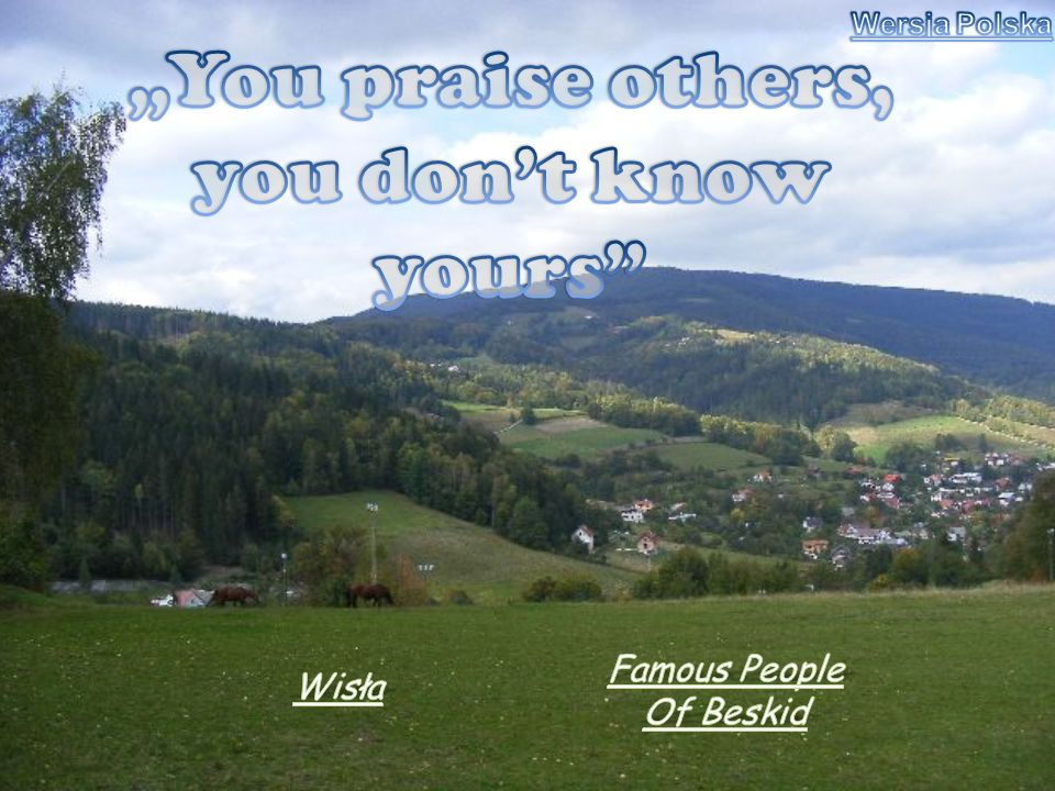 """You praise others, you don't know yours"