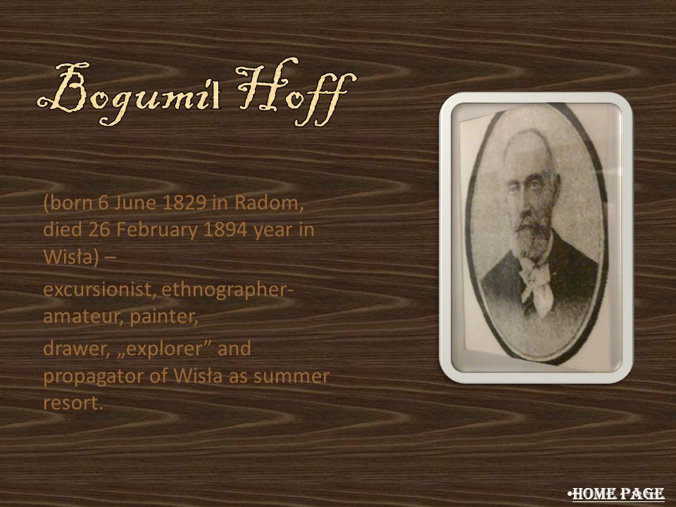 Bogumił Hoff (born 6 June 1829 in Radom, died 26 February 1894 year in Wisła) – excursionist, ethnographer-amateur, painter,