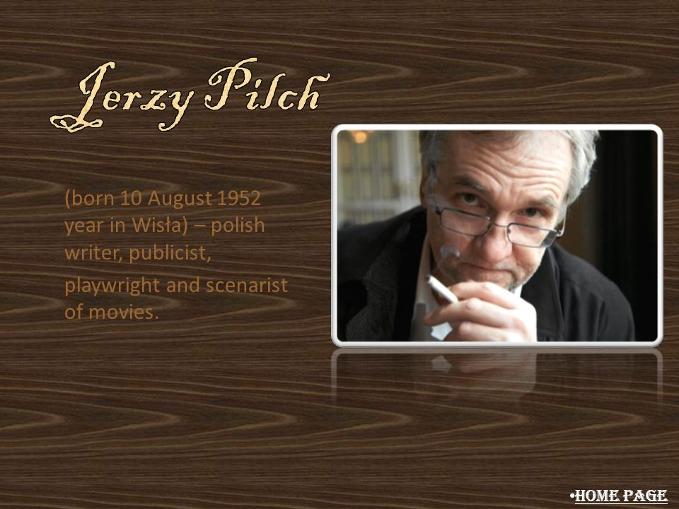 Jerzy Pilch (born 10 August 1952 year in Wisła) – polish writer, publicist, playwright and scenarist of movies.