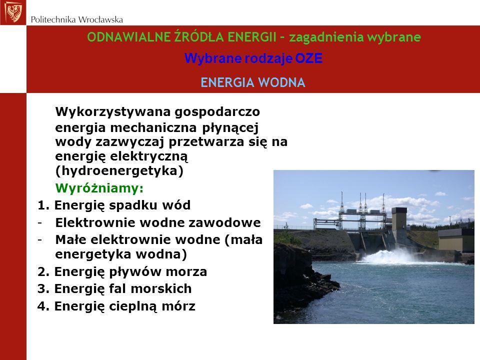 ODNAWIALNE ŹRÓDŁA ENERGII – zagadnienia wybrane Wybrane rodzaje OZE ENERGIA WODNA