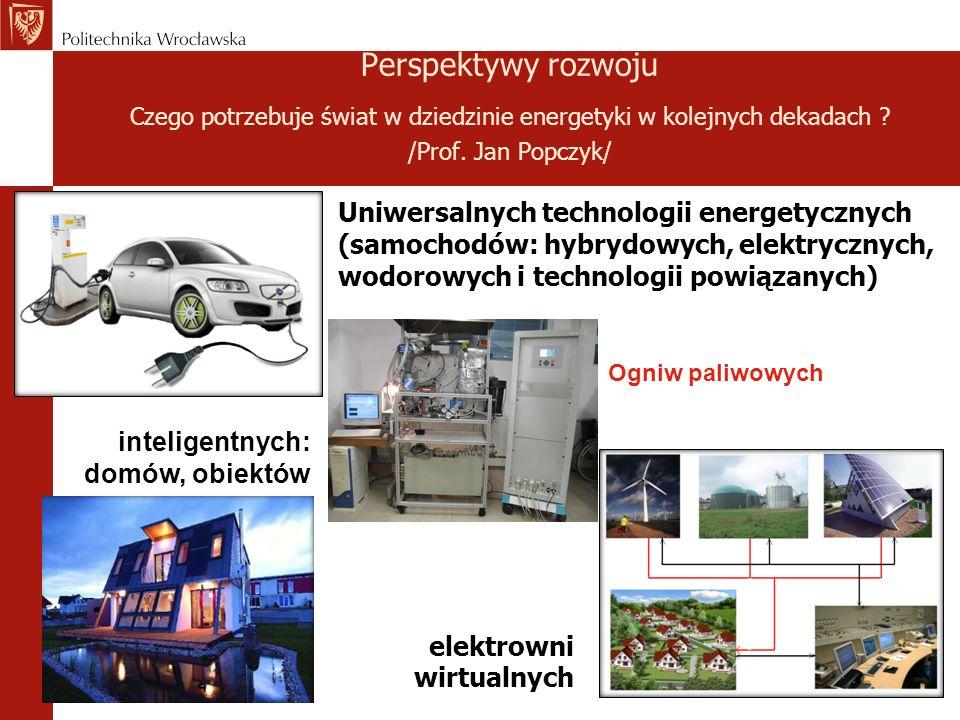 Perspektywy rozwoju Czego potrzebuje świat w dziedzinie energetyki w kolejnych dekadach /Prof. Jan Popczyk/