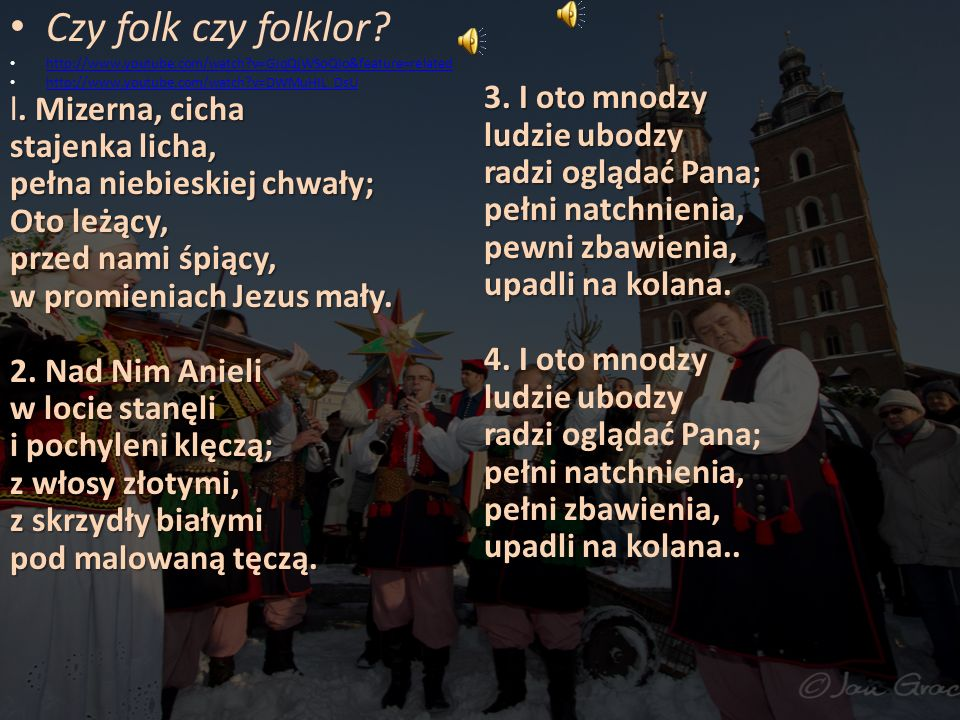 Czy folk czy folklor http://www.youtube.com/watch v=GJqQjWSoQIo&feature=related. http://www.youtube.com/watch v=DWMuHIL_DsU.