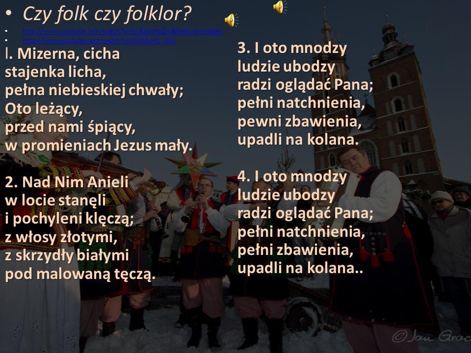 Czy folk czy folklor http://www.youtube.com/watch v=GJqQjWSoQIo&feature=related. http://www.youtube.com/watch v=DWMuHIL_DsU.