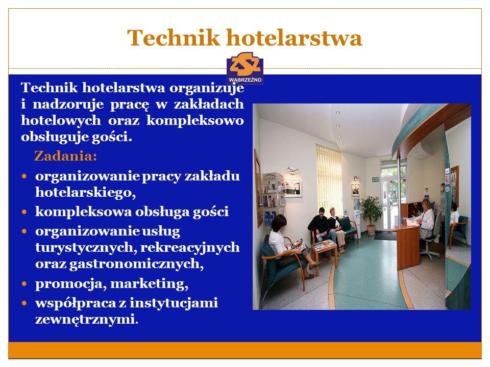 Technik hotelarstwa Technik hotelarstwa organizuje i nadzoruje pracę w zakładach hotelowych oraz kompleksowo obsługuje gości.