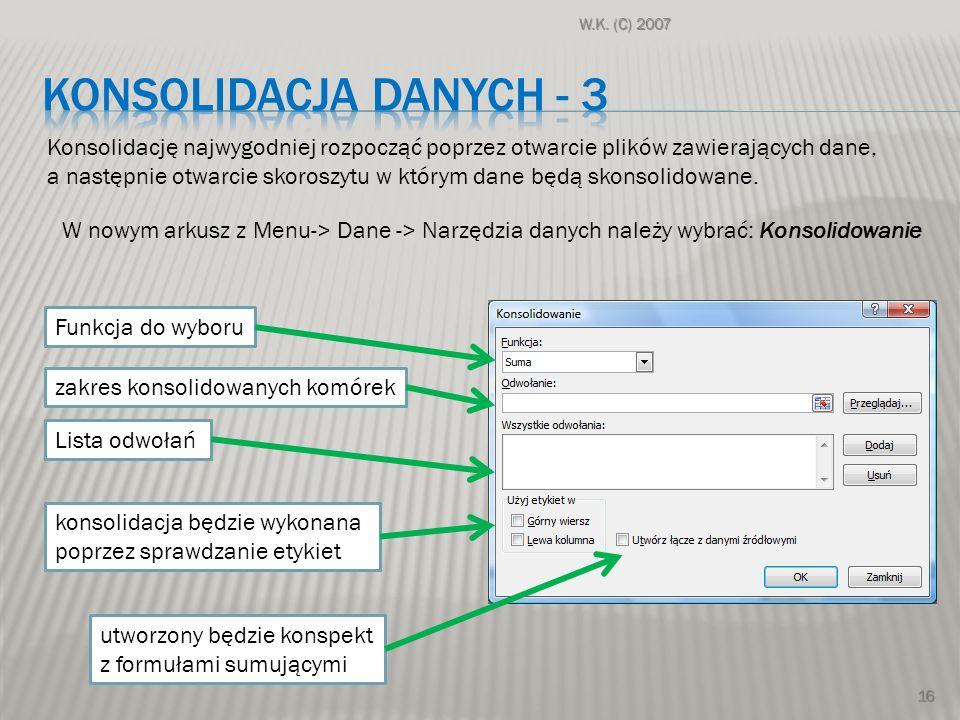 W.K. (C) 2007 konsolidacja danych - 3. Konsolidację najwygodniej rozpocząć poprzez otwarcie plików zawierających dane,