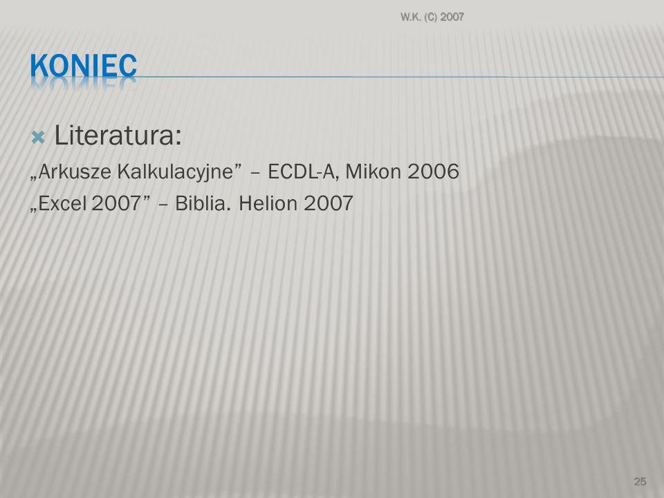 "KONIEC Literatura: ""Arkusze Kalkulacyjne – ECDL-A, Mikon 2006"
