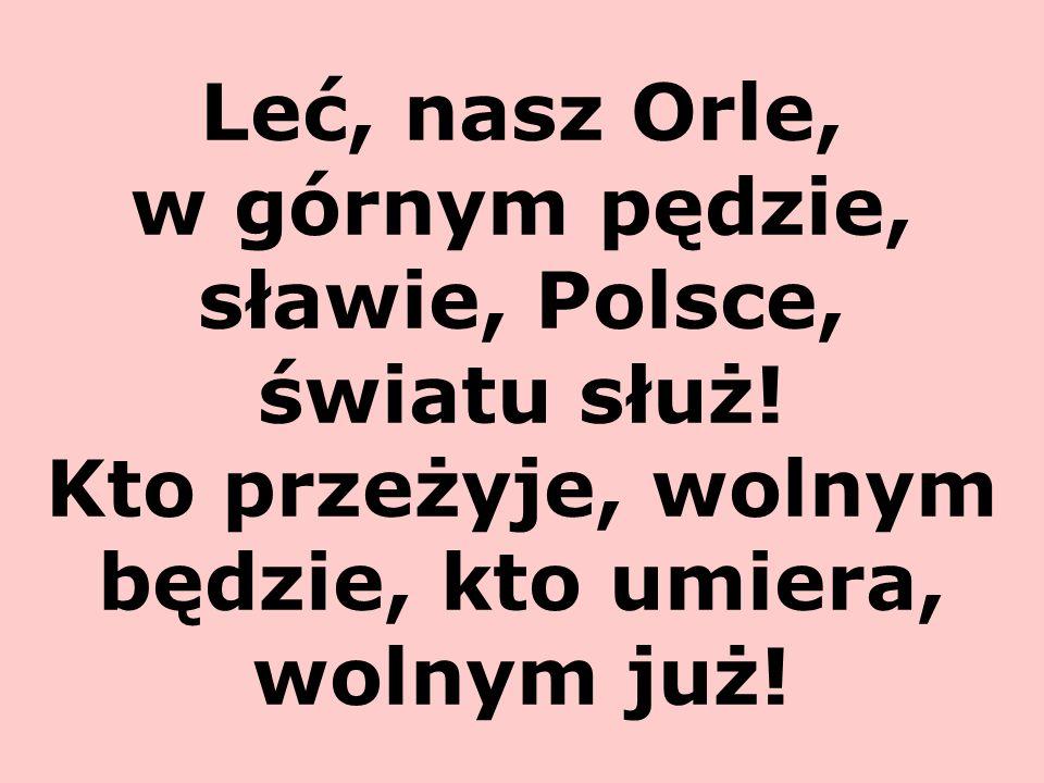 Leć, nasz Orle, w górnym pędzie, sławie, Polsce, światu służ