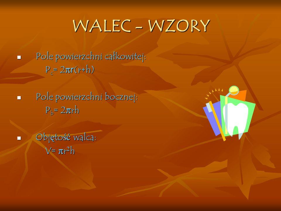 WALEC - WZORY Pole powierzchni całkowitej: Pc= 2πr(r+h)