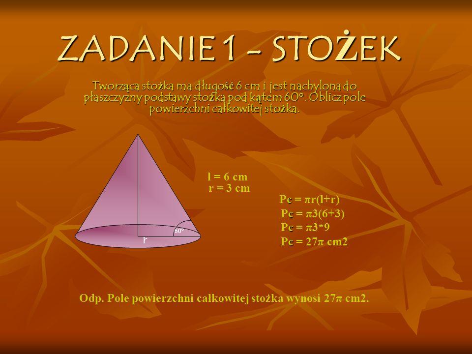 Pc = 27π cm2 Odp. Pole powierzchni całkowitej stożka wynosi 27π cm2.