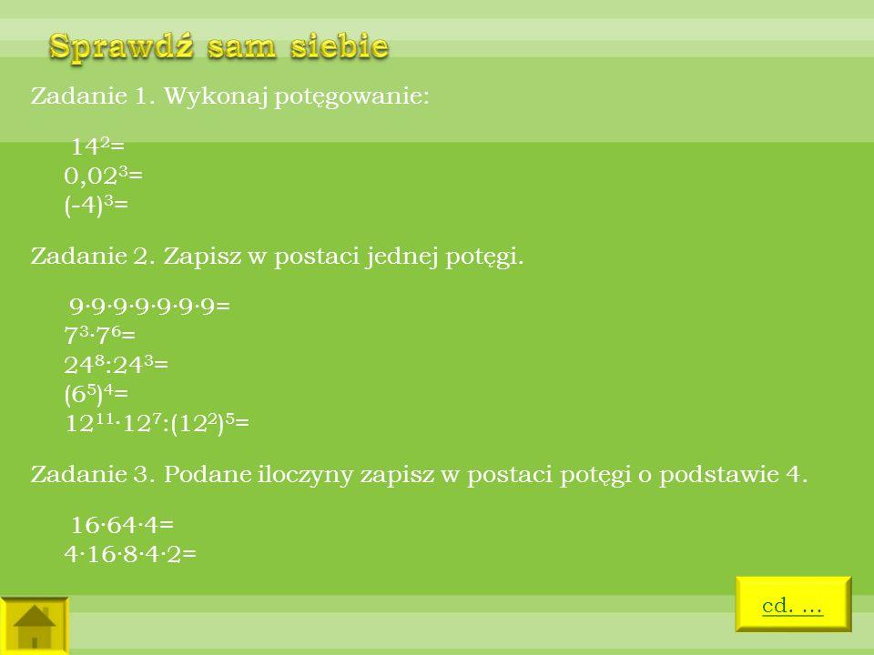 Sprawdź sam siebie Zadanie 1. Wykonaj potęgowanie: 142= 0,023= (-4)3=