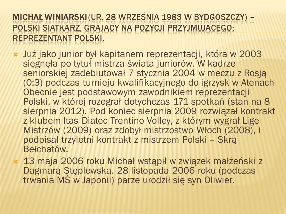 Michał Winiarski (ur. 28 września 1983 w Bydgoszczy) – polski siatkarz, grający na pozycji przyjmującego; reprezentant Polski.