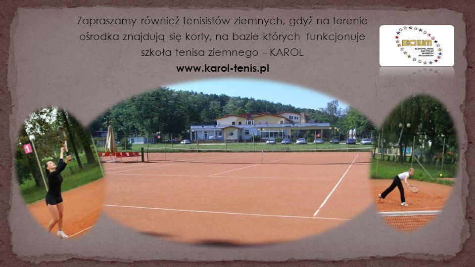 Zapraszamy również tenisistów ziemnych, gdyż na terenie ośrodka znajdują się korty, na bazie których funkcjonuje szkoła tenisa ziemnego – KAROL www.karol-tenis.pl