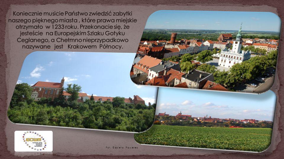 Koniecznie musicie Państwo zwiedzić zabytki naszego pięknego miasta , które prawa miejskie otrzymało w 1233 roku. Przekonacie się, że jesteście na Europejskim Szlaku Gotyku Ceglanego, a Chełmno nieprzypadkowo nazywane jest Krakowem Północy.