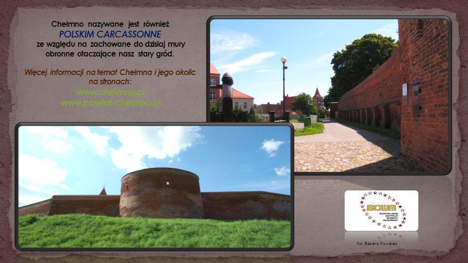 Chełmno nazywane jest również POLSKIM CARCASSONNE ze względu na zachowane do dzisiaj mury obronne otaczające nasz stary gród. Więcej informacji na temat Chełmna i jego okolic na stronach: www.chelmno.pl www.powiat-chelmno.pl