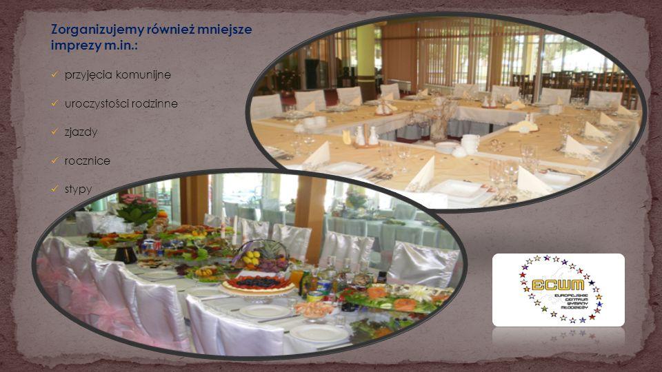 Zorganizujemy również mniejsze imprezy m.in.: