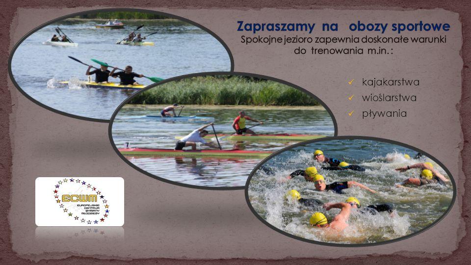 Zapraszamy na obozy sportowe Spokojne jezioro zapewnia doskonałe warunki do trenowania m.in. :