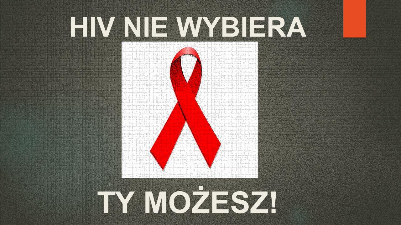HIV NIE WYBIERA TY MOŻESZ!