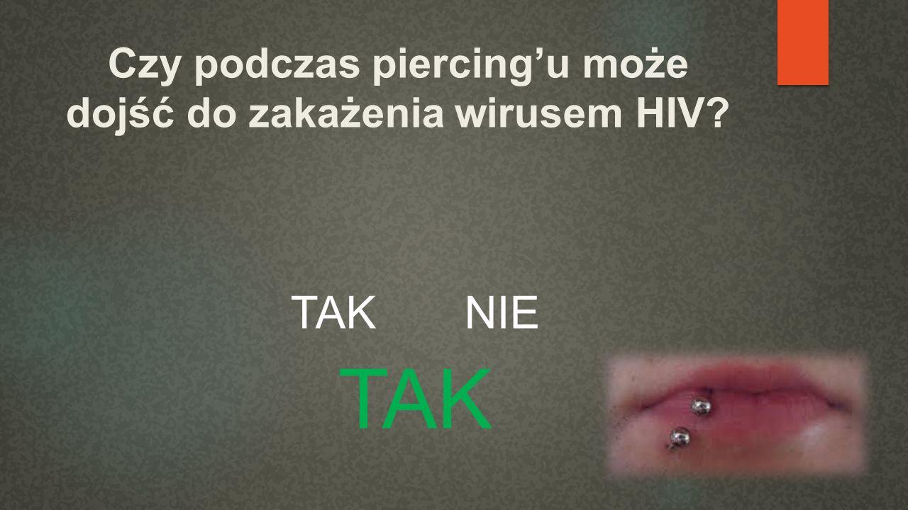 Czy podczas piercing'u może dojść do zakażenia wirusem HIV