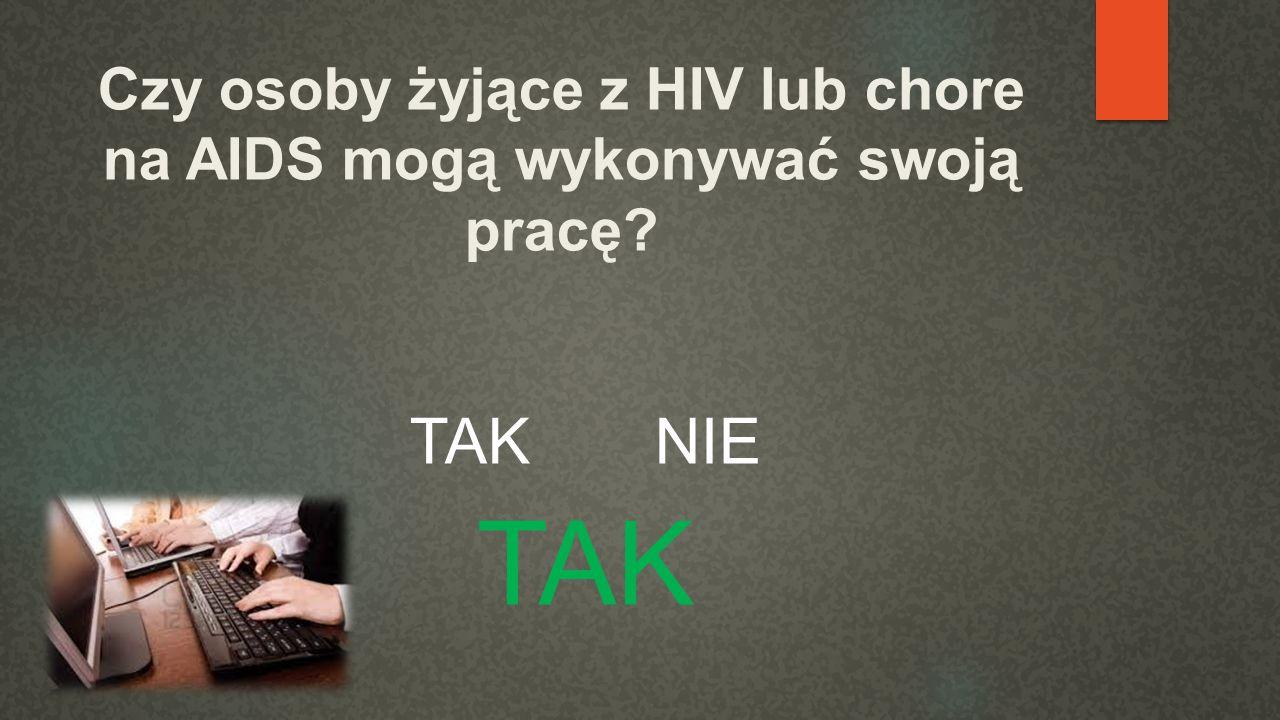 Czy osoby żyjące z HIV lub chore na AIDS mogą wykonywać swoją pracę