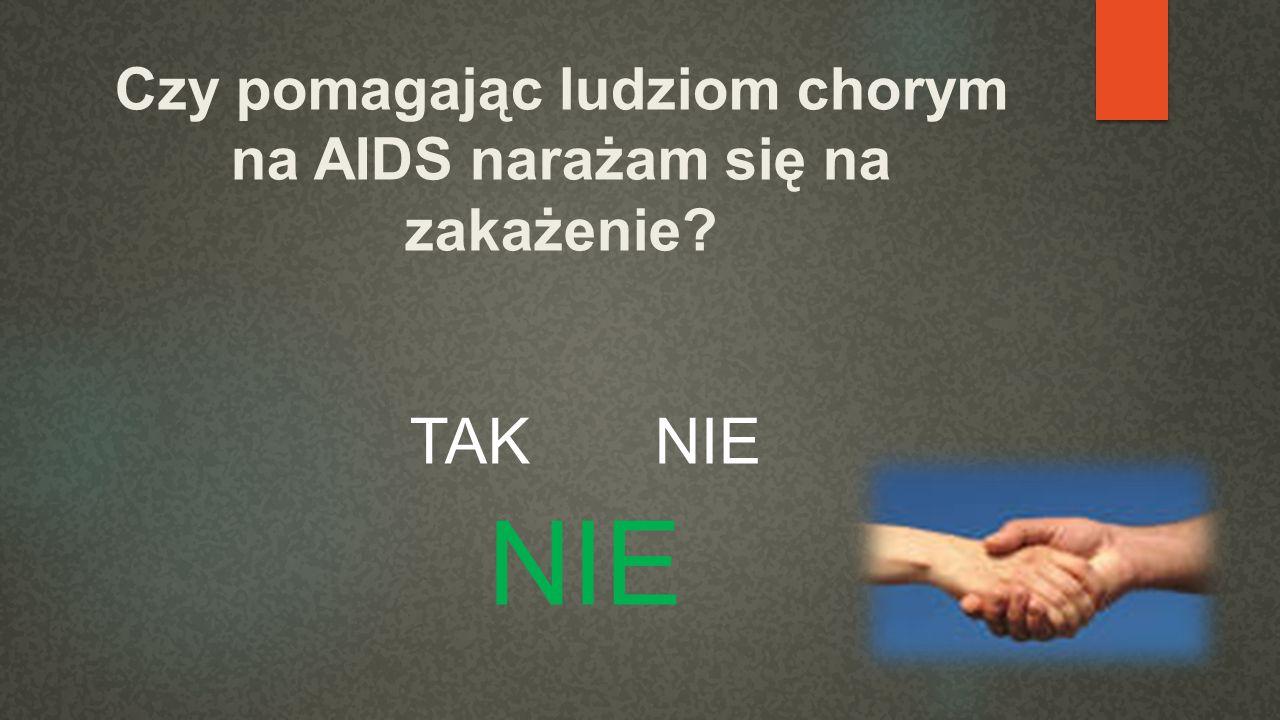 Czy pomagając ludziom chorym na AIDS narażam się na zakażenie