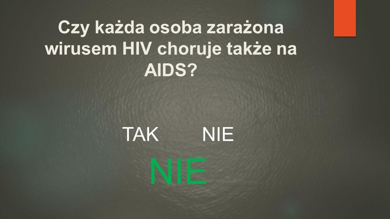 Czy każda osoba zarażona wirusem HIV choruje także na AIDS