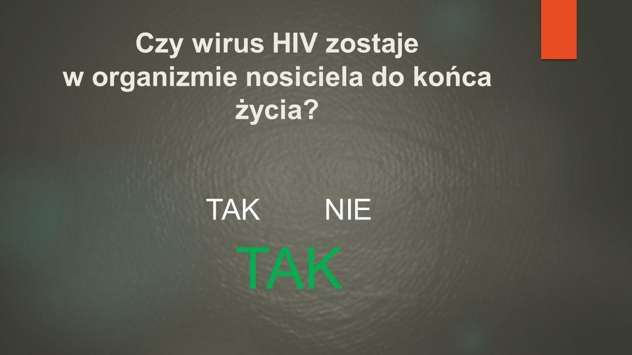 Czy wirus HIV zostaje w organizmie nosiciela do końca życia