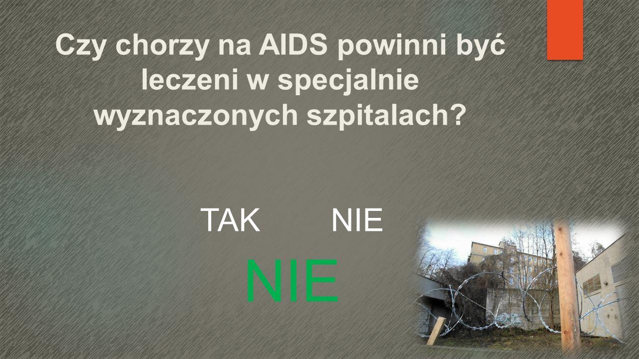 Czy chorzy na AIDS powinni być leczeni w specjalnie wyznaczonych szpitalach