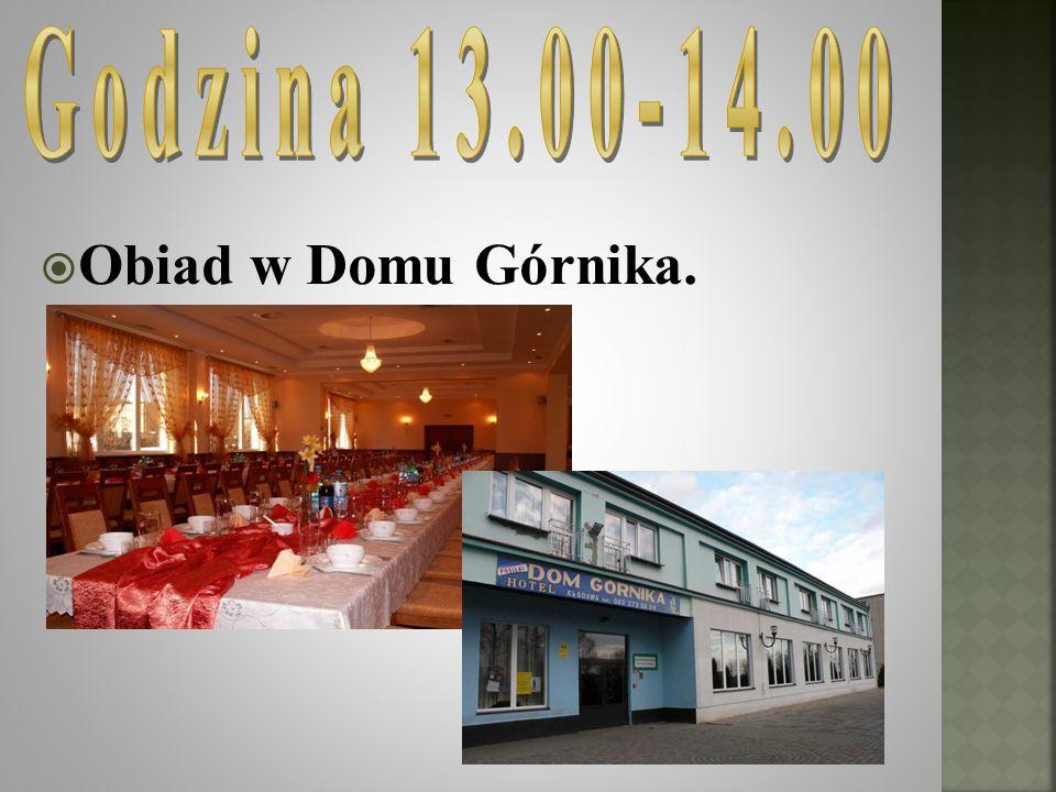 Godzina 13.00-14.00 Obiad w Domu Górnika.