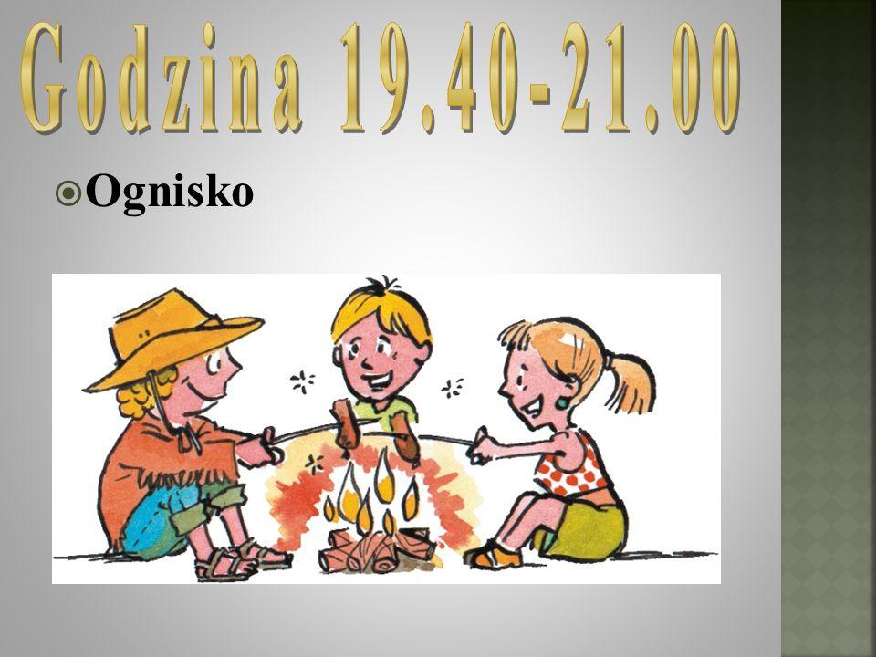 Godzina 19.40-21.00 Ognisko