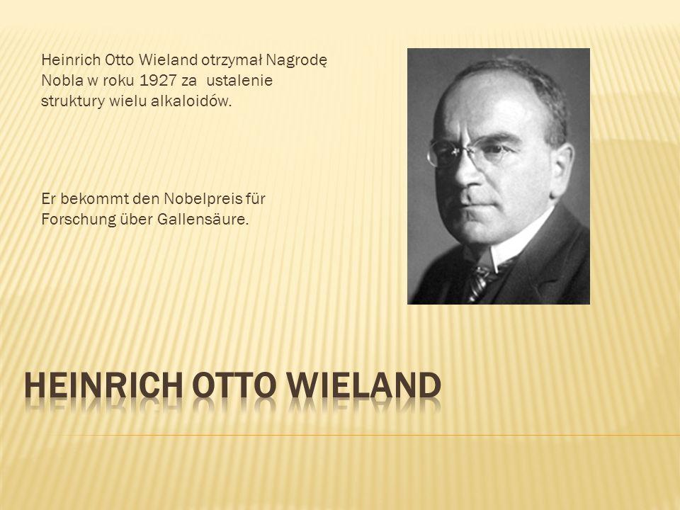 Heinrich Otto Wieland otrzymał Nagrodę Nobla w roku 1927 za ustalenie struktury wielu alkaloidów.