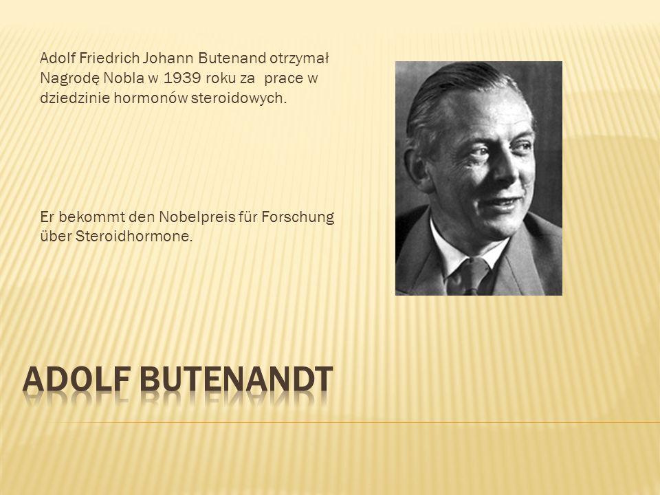 Adolf Friedrich Johann Butenand otrzymał Nagrodę Nobla w 1939 roku za prace w dziedzinie hormonów steroidowych.