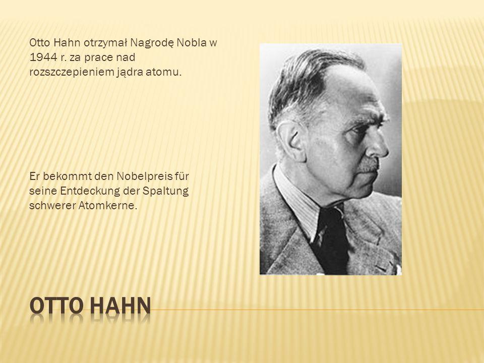 Otto Hahn otrzymał Nagrodę Nobla w 1944 r