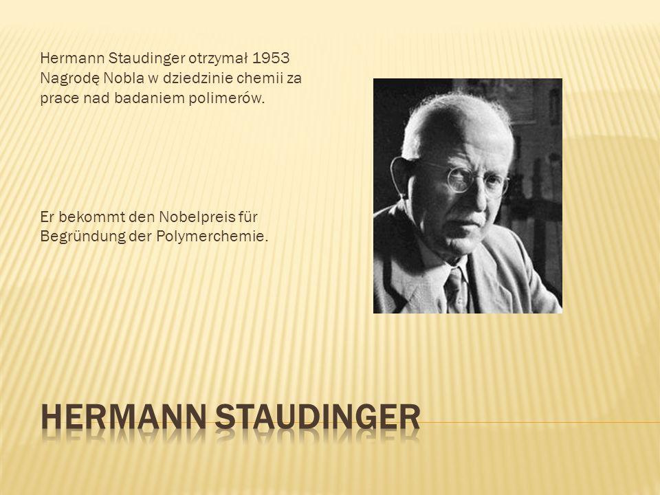 Hermann Staudinger otrzymał 1953 Nagrodę Nobla w dziedzinie chemii za prace nad badaniem polimerów.