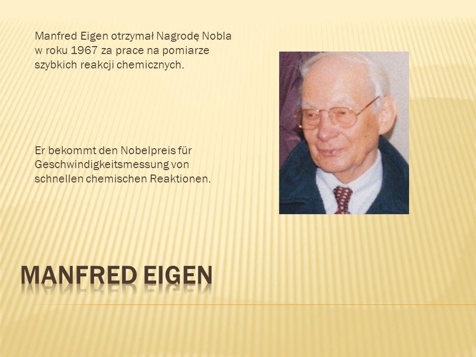 Manfred Eigen otrzymał Nagrodę Nobla w roku 1967 za prace na pomiarze szybkich reakcji chemicznych.