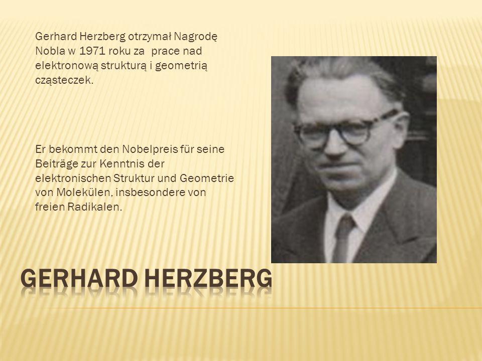 Gerhard Herzberg otrzymał Nagrodę Nobla w 1971 roku za prace nad elektronową strukturą i geometrią cząsteczek.