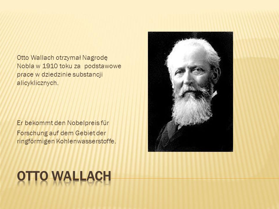 Otto Wallach otrzymał Nagrodę Nobla w 1910 toku za podstawowe prace w dziedzinie substancji alicyklicznych.