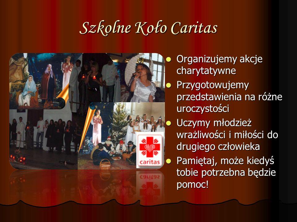 Szkolne Koło Caritas Organizujemy akcje charytatywne
