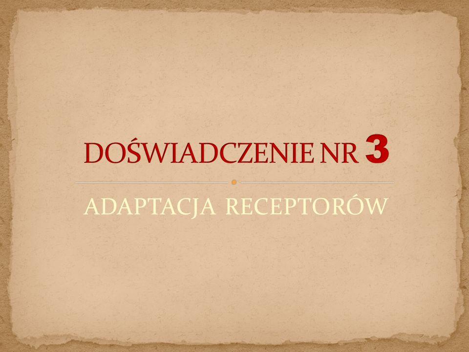 DOŚWIADCZENIE NR 3 ADAPTACJA RECEPTORÓW