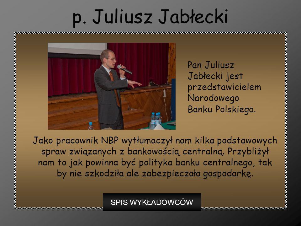 p. Juliusz Jabłecki Pan Juliusz Jabłecki jest przedstawicielem Narodowego Banku Polskiego.