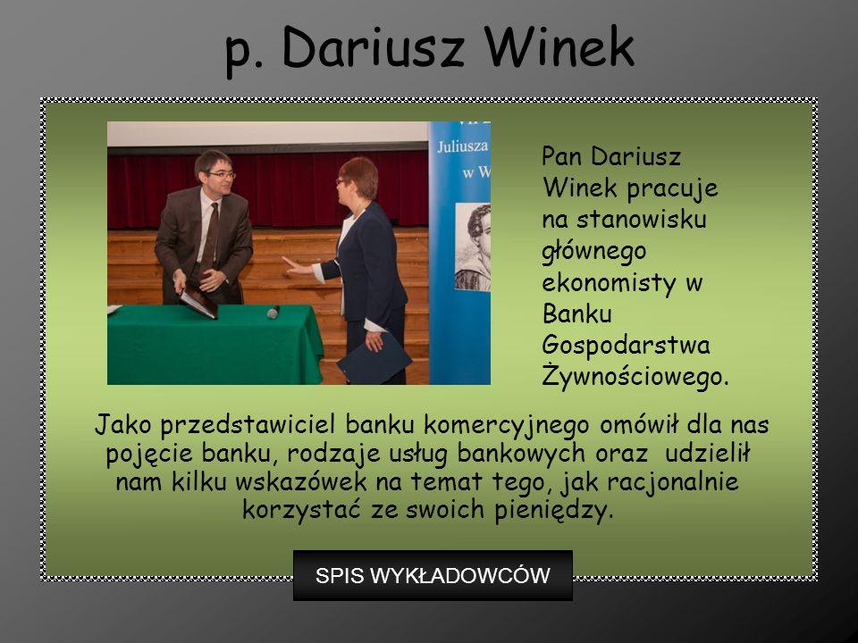 p. Dariusz Winek Pan Dariusz Winek pracuje na stanowisku głównego ekonomisty w Banku Gospodarstwa Żywnościowego.