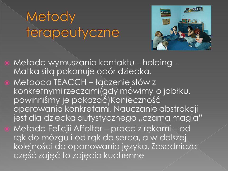 Metody terapeutyczne Metoda wymuszania kontaktu – holding - Matka siłą pokonuje opór dziecka.