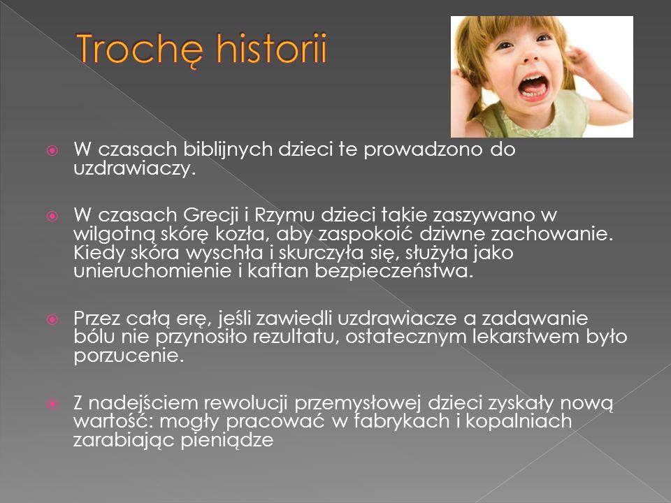 Trochę historii W czasach biblijnych dzieci te prowadzono do uzdrawiaczy.