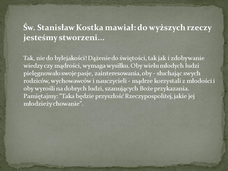 Św. Stanisław Kostka mawiał: do wyższych rzeczy jesteśmy stworzeni...