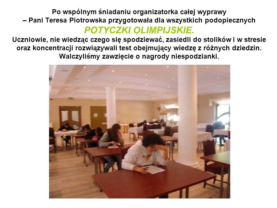 Po wspólnym śniadaniu organizatorka całej wyprawy – Pani Teresa Piotrowska przygotowała dla wszystkich podopiecznych POTYCZKI OLIMPIJSKIE.