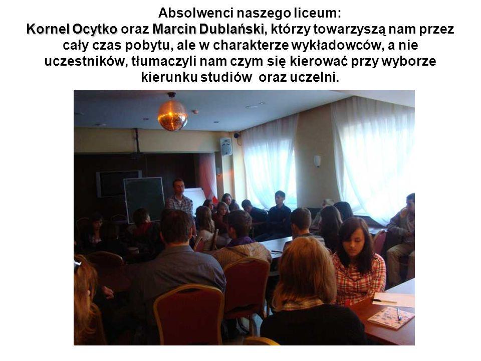 Absolwenci naszego liceum: Kornel Ocytko oraz Marcin Dublański, którzy towarzyszą nam przez cały czas pobytu, ale w charakterze wykładowców, a nie uczestników, tłumaczyli nam czym się kierować przy wyborze kierunku studiów oraz uczelni.