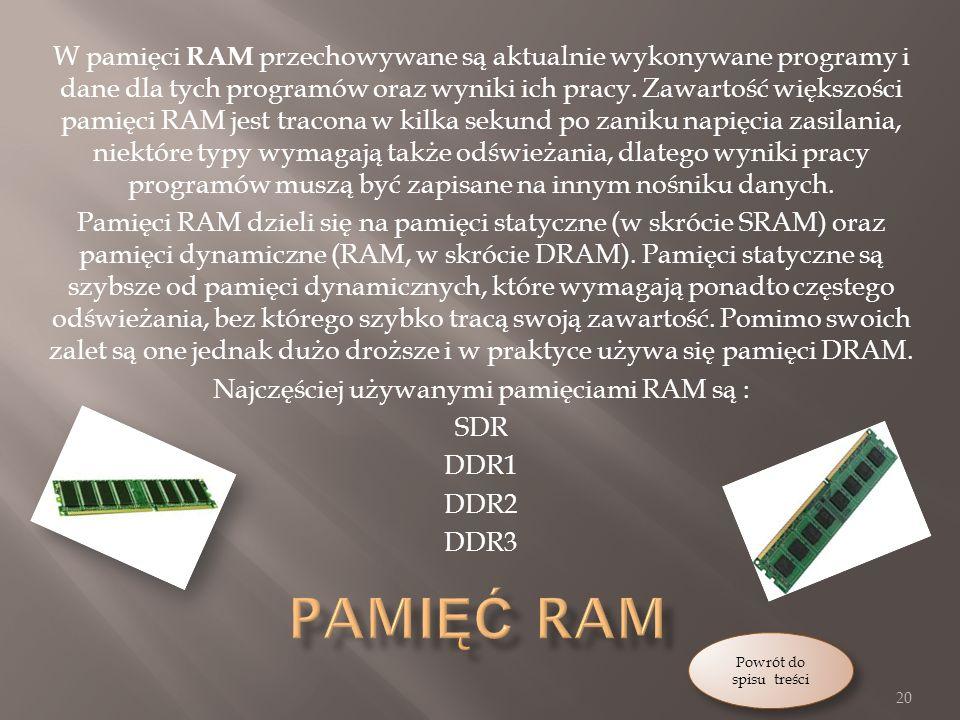 Najczęściej używanymi pamięciami RAM są :