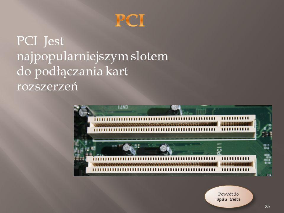 PCI PCI Jest najpopularniejszym slotem do podłączania kart rozszerzeń